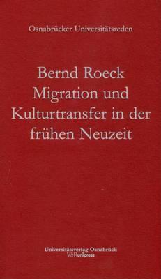 Kulturtransfer Und Migration in Der Fruhen Neuzeit