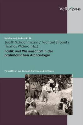 Politik Und Wissenschaft in Der Prahistorischen Archaologie: Perspektiven Aus Sachsen, Bohmen Und Schlesien
