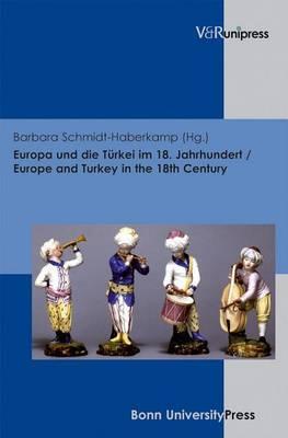 Europa Und Die Turkei Im 18. Jahrhundert / Europe and Turkey in the 18th Century