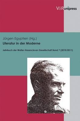 Literatur in Der Moderne: Jahrbuch Der Walter-Hasenclever-Gesellschaft Bd. 7 (2010/2011)