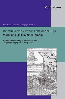 Moral Und Ethik in Kinderbibeln: Kinderbibelforschung in Historischer Und Religionspadagogischer Perspektive