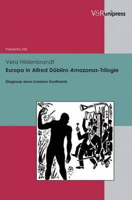 Europa in Alfred Doblins Amazonas-Trilogie: Diagnose Eines Kranken Kontinents