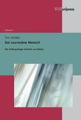 Der Souverane Mensch: Die Anthropologie Heinrich Von Kleists