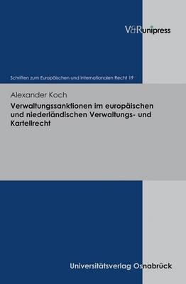 Verwaltungssanktionen Im Europaischen Und Niederlandischen Verwaltungs- Und Kartellrecht