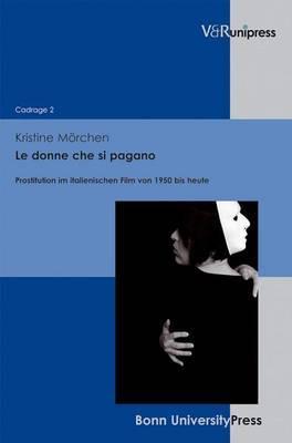 Le Donne Che SI Pagano: Prostitution Im Italienischen Film Von 1950 Bis Heute