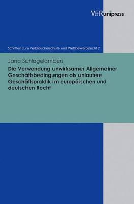 Die Verwendung Unwirksamer Allgemeiner Geschaftsbedingungen Als Unlautere Geschaftspraktik Im Europaischen Und Deutschen Recht