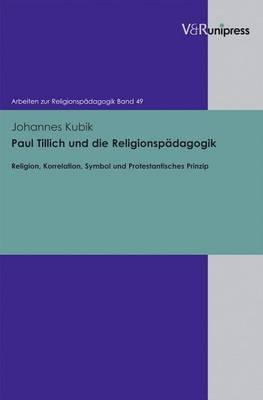 Paul Tillich Und Die Religionspadagogik: Religion, Korrelation, Symbol Und Protestantisches Prinzip
