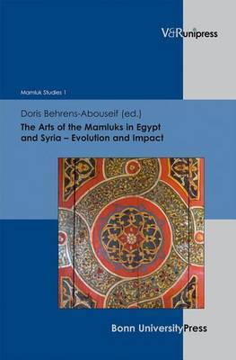 The Arts of the Mamluks in Egypt and Syria: Evolution and Impact