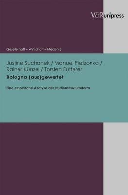 Bologna (Aus)Gewertet: Eine Empirische Analyse Der Studienstrukturreform