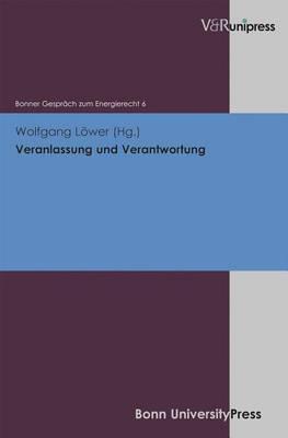 Veranlassung Und Verantwortung: Bonner Gesprach Zum Energierecht, Band 6