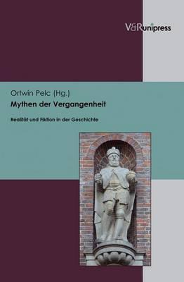 Mythen Der Vergangenheit: Realitat Und Fiktion in Der Geschichte. Jorgen Bracker Zum 75. Geburtstag