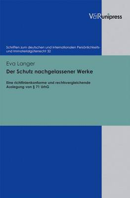 Der Schutz Nachgelassener Werke: Eine Richtlinienkonforme Und Rechtsvergleichende Auslegung Von 71 Urhg