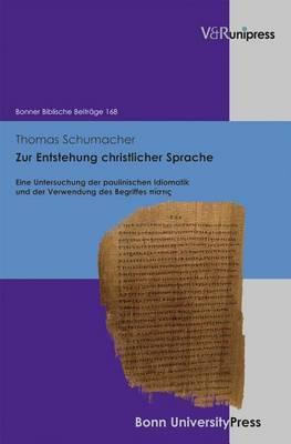 Zur Entstehung Christlicher Sprache: Eine Untersuchung Der Paulinischen Idiomatik Und Der Verwendung Des Begriffes Pistis