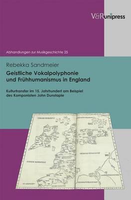Geistliche Vokalpolyphonie Und Fruhhumanismus in England: Kulturtransfer Im 15. Jahrhundert Am Beispiel Des Komponisten John Dunstaple