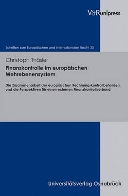 Finanzkontrolle Im Europaischen Mehrebenensystem: Die Zusammenarbeit Der Europaischen Rechnungskontrollbehorden Und Die Perspektiven Fur Einen Externen Finanzkontrollverbund