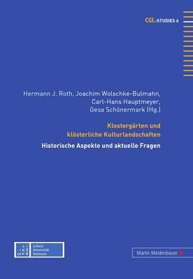 Klostergaerten Und Kloesterliche Kulturlandschaften: Historische Aspekte Und Aktuelle Fragen