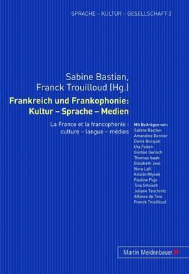 Frankreich Und Frankophonie: Kultur - Sprache - Medien: La France Et La Francophonie: Culture - Langue - Medias