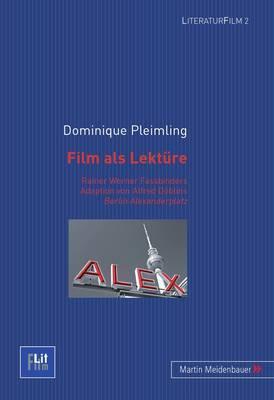 Film ALS Lektuere: Rainer Werner Fassbinders Adaption Von Alfred Doeblins Berlin Alexanderplatz