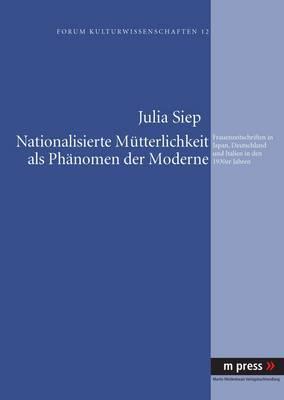 Nationalisierte Muetterlichkeit ALS Phaenomen Der Moderne: Frauenzeitschriften in Japan, Deutschland Und Italien in Den 1930er Jahren