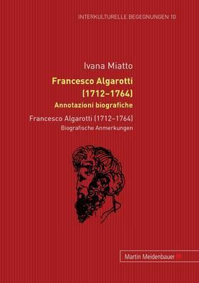 Francesco Algarotti (1712-1764). Annotazioni Biografiche: Francesco Algarotti (1712-1764). Biografische Anmerkungen