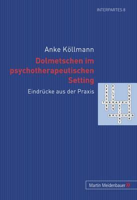 Dolmetschen Im Psychotherapeutischen Setting: Eindrucke Aus Der Praxis