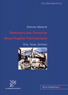Pommern Wie Pomorze.- Neun Kapitel Pommerland: Orte, Texte, Zeichen