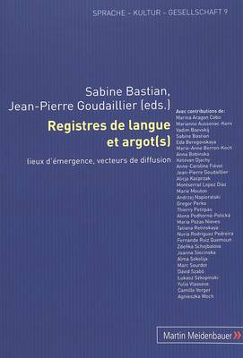 Registres de Langue Et Argot(s): Lieux D'Emergence, Vecteurs de Diffusion