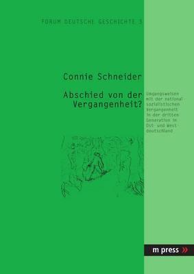 Abschied Von Der Vergangenheit: Umgangsweisen Mit Der Nationalsozialistischen Vergangenheit in Der Dritten Generation in Ost- Und Westdeutschland.