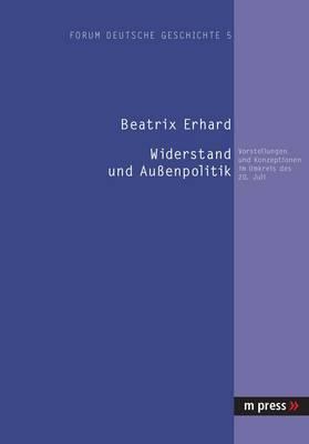 Widerstand Und Aussenpolitik: Vorstellungen Und Konzeptionen Im Umkreis Des 20. Juli