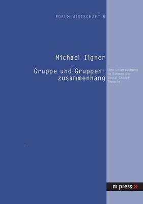 Gruppe Und Gruppenzusammenhang: Eine Untersuchung Im Rahmen Der Social Choice Theorie