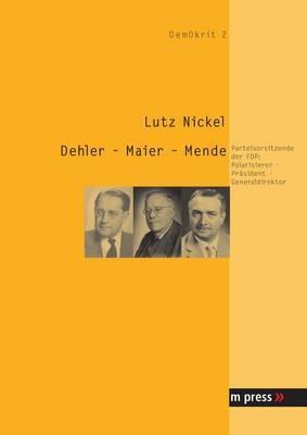 Dehler - Maier - Mende: Parteivorsitzende Der Fdp: Polarisierer, Praesident, Generaldirektor