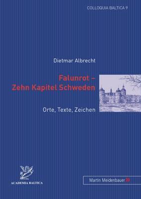 Falunrot Zehn Kapitel Schweden: Orte, Texte, Zeichen