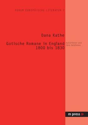 Zur Geschichte Des Gotischen Romans Von 1800 Bis 1830: Autorinnen Und Ihre Heldinnen
