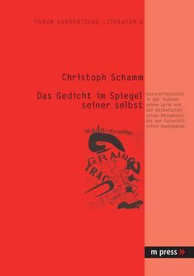 Das Gedicht Im Spiegel Seiner Selbst: Autoreflexivitaet in Der Italienischen Lyrik Von Der Aesthetizistischen Decadence Bis Zur Futuristischen Avantgarde