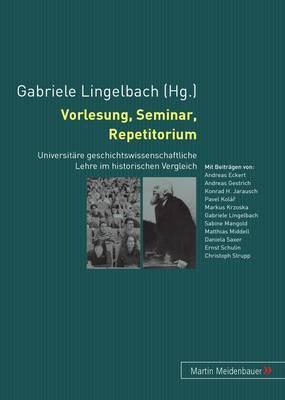 Vorlesung, Seminar, Repetitorium: Universitaere Geschichtswissenschaftliche Lehre Im Historischen Vergleich