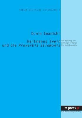 Hartmanns Iwein Und Die Proverbia Salomonis: Ein Beitrag Zur Mittelalterlichen Moralphilosophie