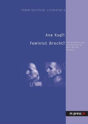 Feminist Brecht?: Zum Verhaeltnis Der Geschlechter Im Werk Bertolt Brechts