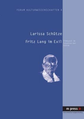 Fritz Lang Im Exil: Filmkunst Im Schatten Der Politik