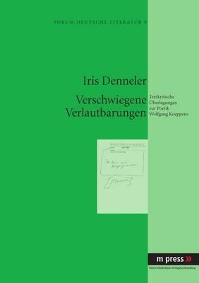 Verwschwiegene Verlautbarungen: Textkritische Ueberlegungen Zur Poetik Wolfgang Koeppens