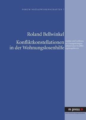 Konfliktkonstellationen in Der Wohnungslosenhilfe: Analyse Und Leitlinien Zu Loesungsstrategien Anhand Einer Konfliktregelungstheorie