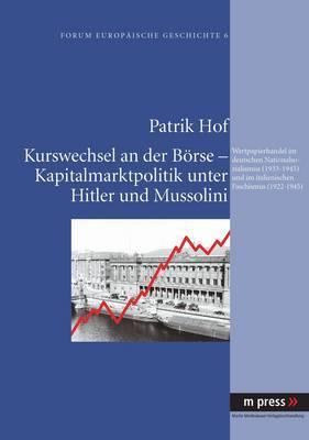Kurswechsel an Der Boerse - Kapitalmarktpolitik Unter Hitler Und Mussolini: Wertpapierhandel Im Deutschen Nationalsozialismus (1933-1945) Und Im Italienischen Faschismus (1922-1945)