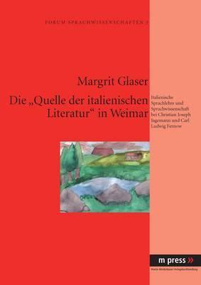 Die  Quelle Der Italienischen Literatur  in Weimar: Sprachlehre Und Sprachwissenschaft Bei Christian Joseph Jagemann Und Carl Ludwig Fernow