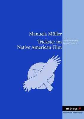 Trickster Im Native American Film: Die Weiterfuehrung Der Oral Tradition