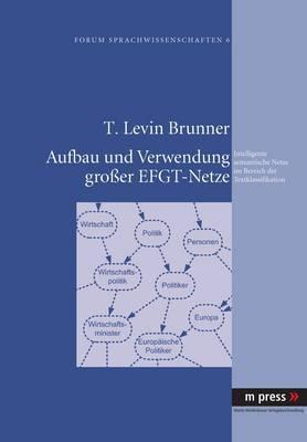 Aufbau Und Verwendung Grosser Efgt-Netze: Intelligente Semantische Netze Im Bereich Der Textklassifikation