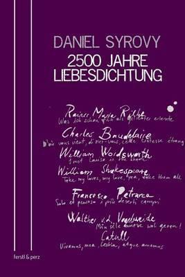 2500 Jahre Liebesdichtung: Mit Ubersetzungen Herausgegeben Von Daniel Syrovy