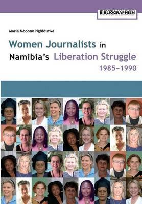 Women Journalists in Nambia's Liberation Struggle, 1985-1990