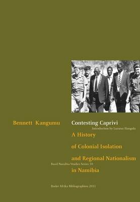 Contesting Caprivi: A History of Colonial Isolation and Regional Nationalism in Namibia