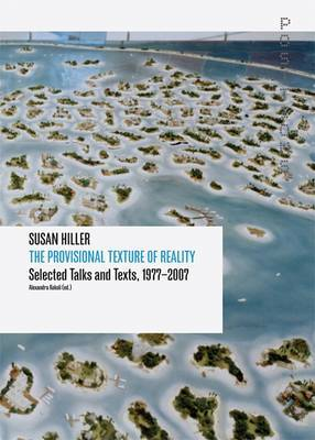 Susan Hiller - The Provisional Texture of Reality: Selected Texts and Talks 1977-2007