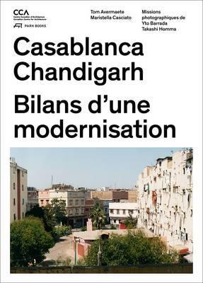 Casablanca and Chandigarh - Comment les Architectes, Les experts, Les politiciens, Les Institutions Internationales et Les Citoyens