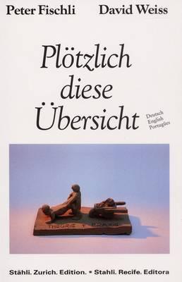 Peter Fischli/David Weiss: Plotzlich Diese Ubersicht